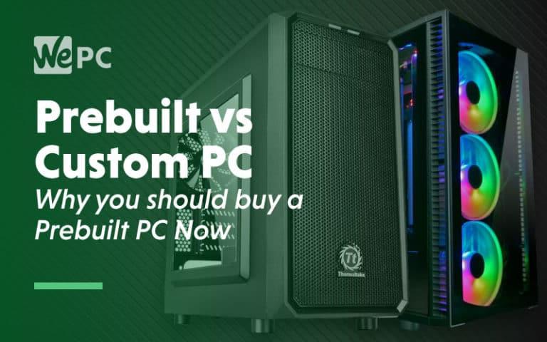 Prebuilt vs Custom PC why you should buy a prebuilt PC now 1