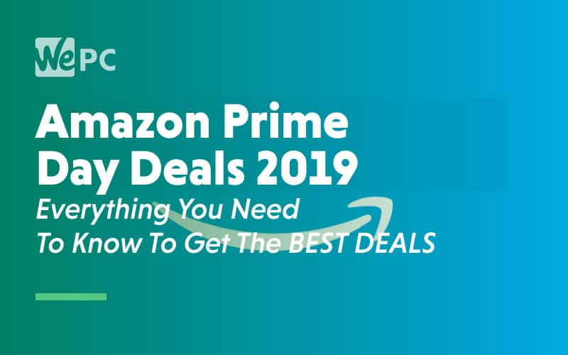 Amazon Prime Day Deals 2019 Everything You Need To Know To Get the best deals