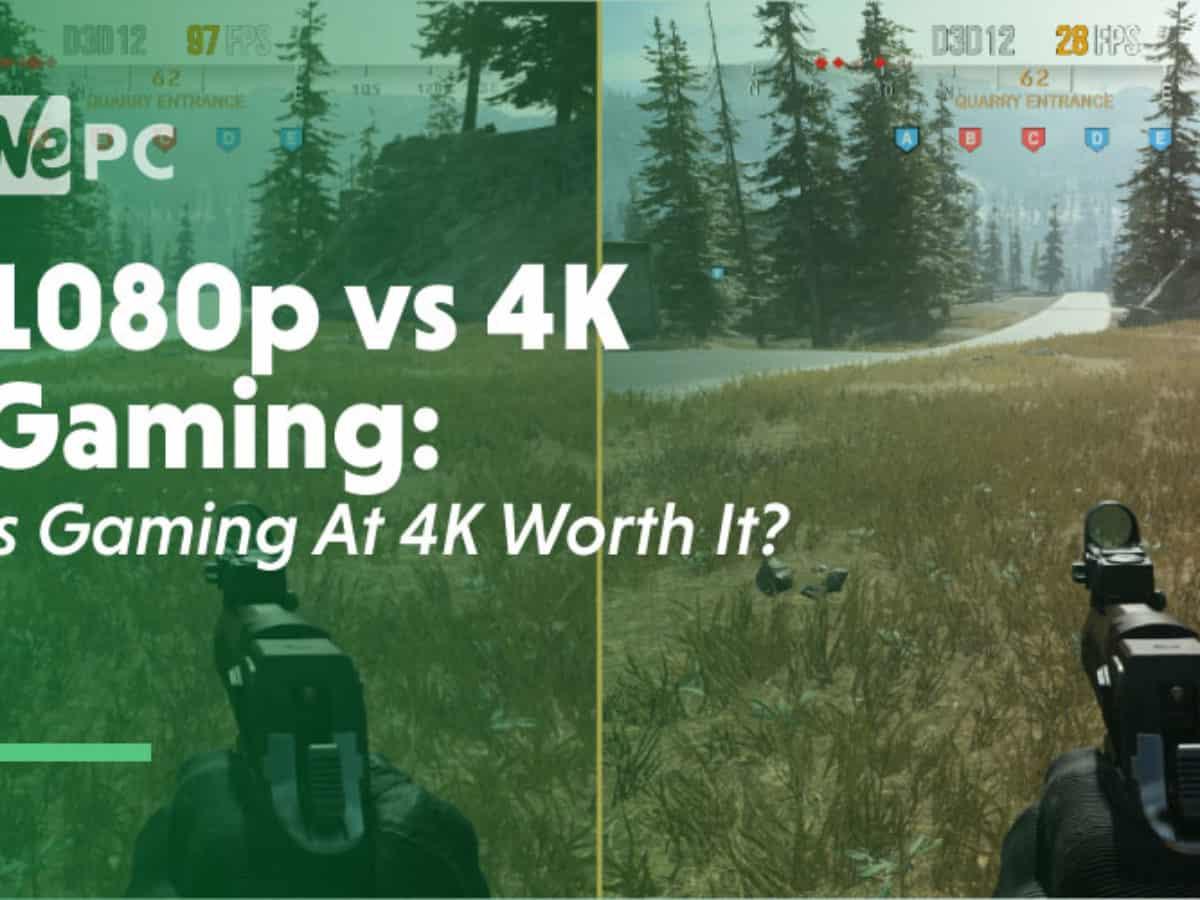 1080p Vs 4k Gaming Is Gaming At 4k Worth It