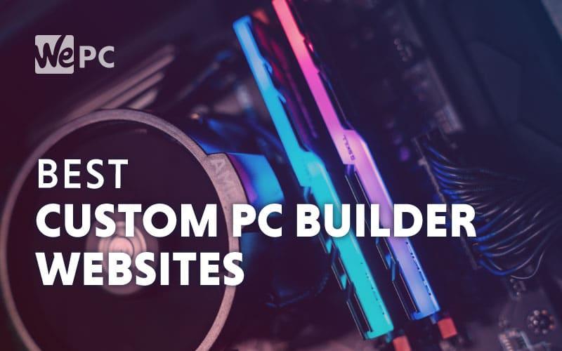 Best Custom PC Builder Websites