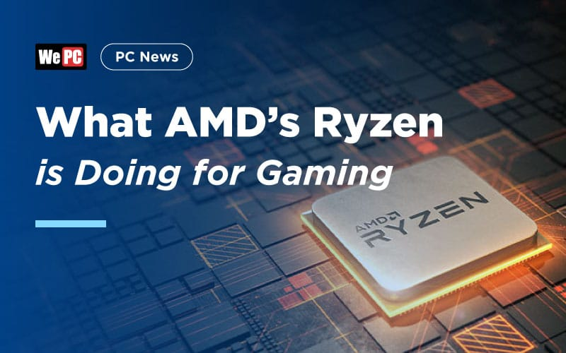 Why You Should Care About What AMD's Ryzen is Doing for Gaming