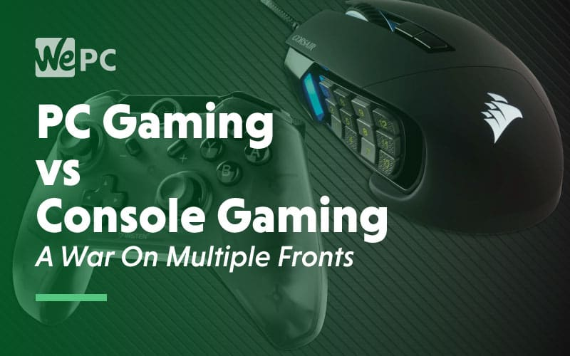 PC Gaming vs Console Gaming A War On Multiple Fronts