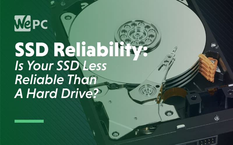SSD Reliability Is your SSD Less Reliable Than A Hard Drive