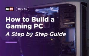 How to Build a Gaming PC: A Step by Step Guide (2019 Edition)