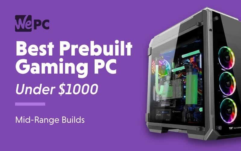 Best Prebuilt Gaming PC Under 1000 Mid Range Builds