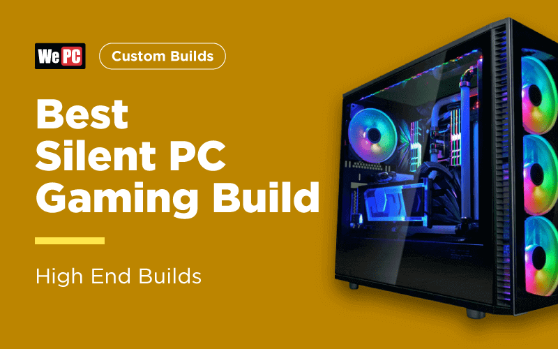Making The Best Silent PC Gaming Build in 2019 - WePC com