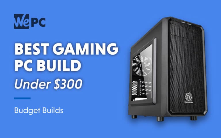 Best Gaming PC Build Under 300 Budget Builds