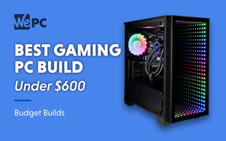 Best Gaming PC Build Under 600 Budget Builds