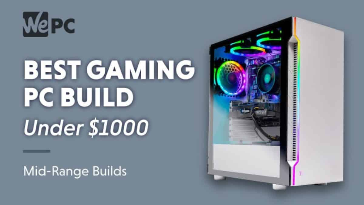 Best Gaming Pc Build For Under 1000 February 2021 Pc Builds