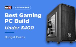 Best Gaming PC Build under 400
