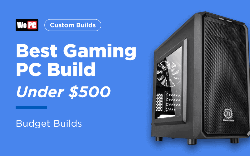 Best Cheap Gaming PC Build Under $500 (Good & Budget