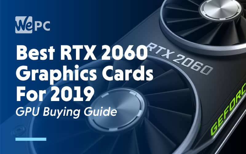 Best RTX 2060 Graphics Cards for 2019