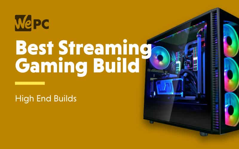 Best Streamer Gaming Builds High End Builds