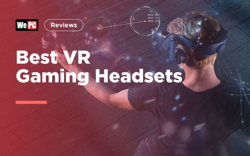 The Best VR Gaming Headsets (UPDATED August 2019) - WePC