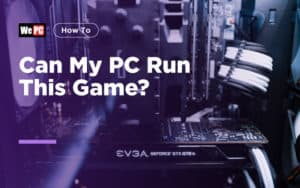 Can My PC Run This Game? Here's How To Find Out