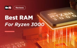 Finding The Best RAM For Ryzen 3000 – 2019 Reviews and Top Picks