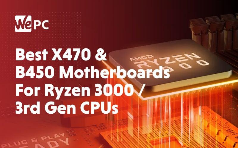 Best X470 B450 Motherboards For Ryzen 3000 3rd Gen CPUs