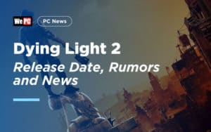 Dying Light 2 Release Date, Rumors, and News