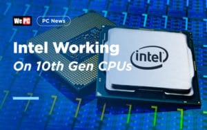 New Leak Suggests Intel Working On 10th Gen CPUs