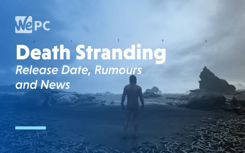 Death Stranding Release Date Rumours and News