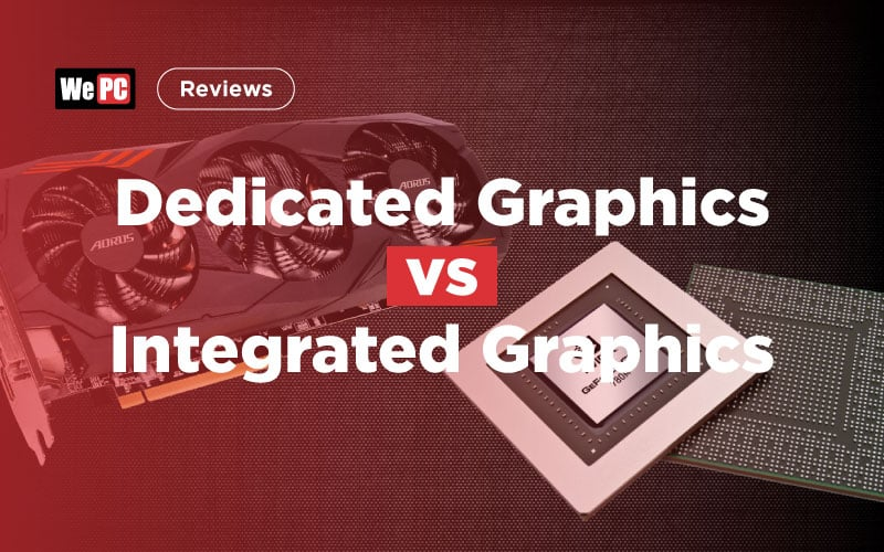 Dedicated Vs Integrated Graphics