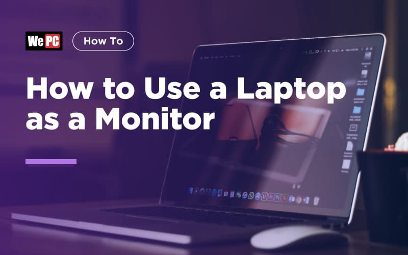 How to Use a Laptop as a Monitor