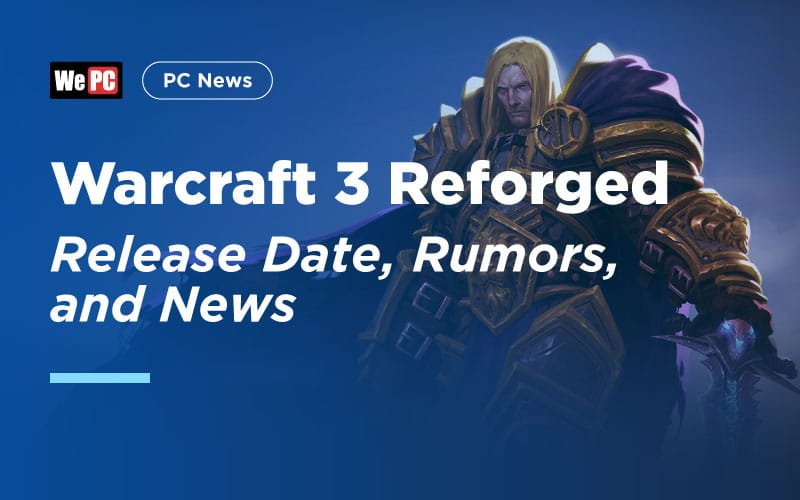 Warcraft 3: Reforged Release Date, Rumors, and News - WePC com