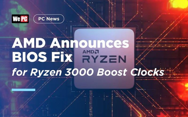 AMD Announces BIOS Fix for Ryzen 3000 Boost Clocks - WePC com