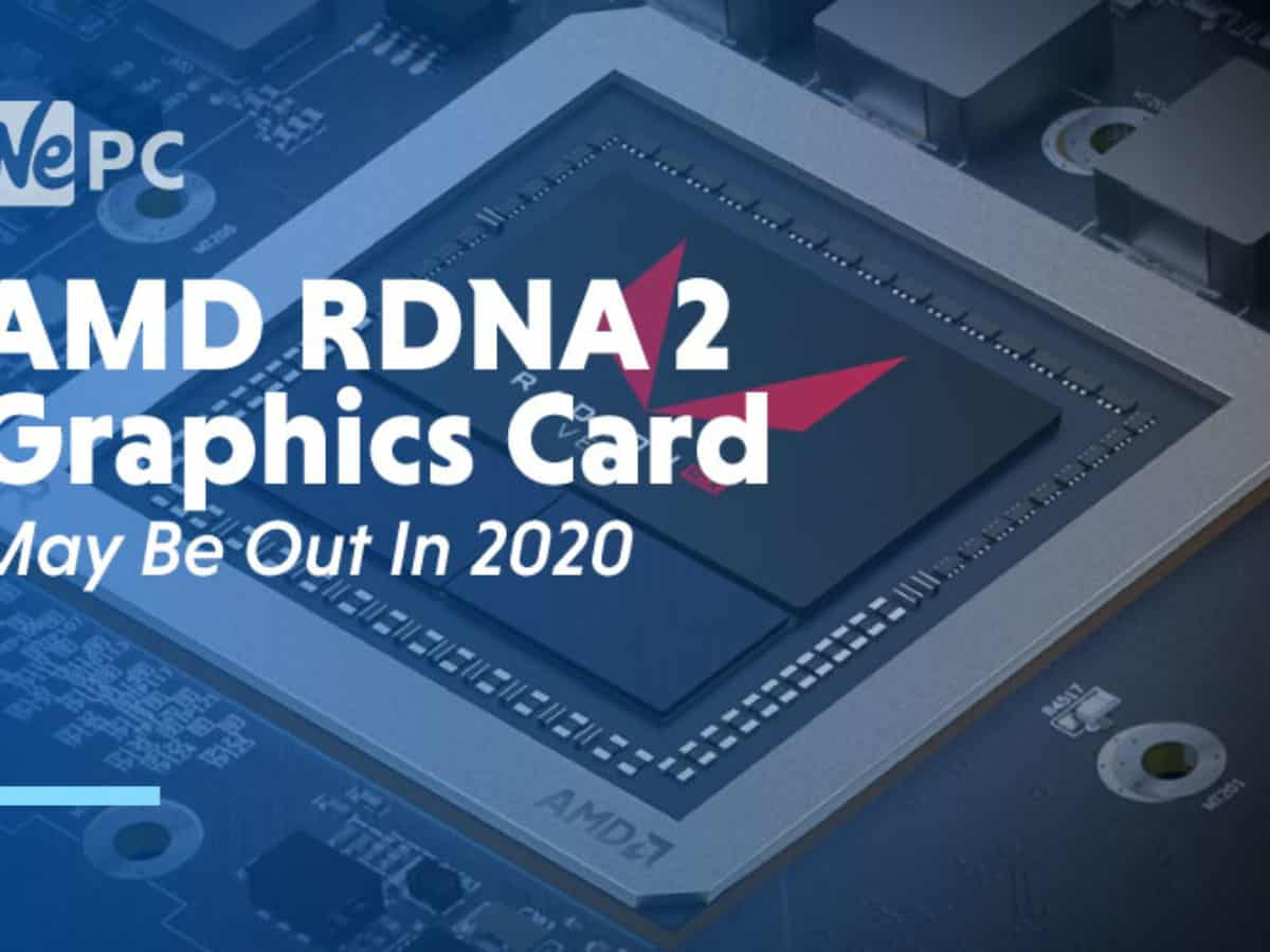 Amd Rdna 2 Graphics Cards May Be Out In 2020 According To Leaked Roadmap Wepc