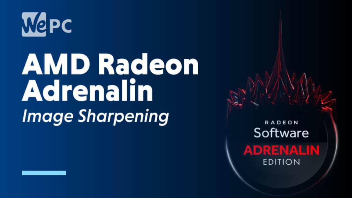 Amd Radeon Adrenalin Expands Image Sharpening Wepc