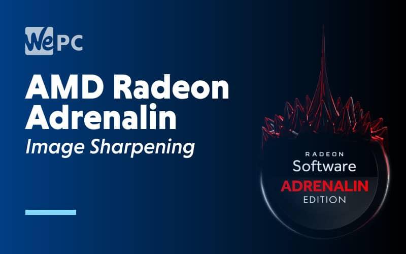 AMD Radeon Adrenaline Image Sharpening