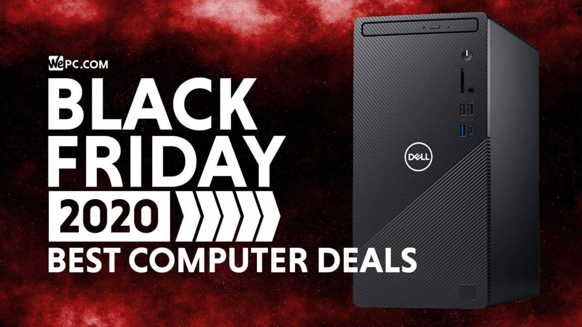 Black Friday Computer Deals 2020 Wepc Deals