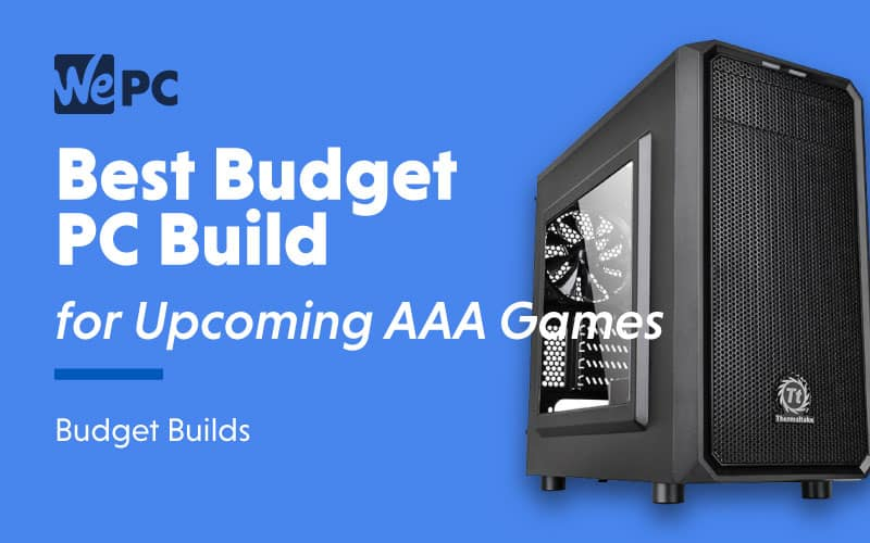 Best Budget PC Build for Upcoming AAA Games Budget Builds