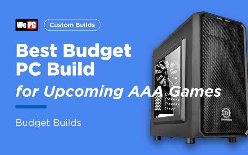 Best Budget PC Build for Upcoming AAA Games