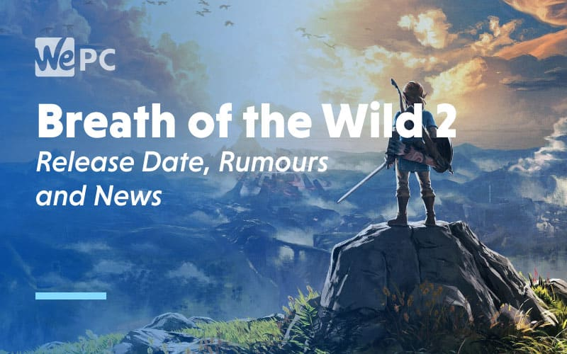 Breath of the Wild 2 Release Date Rumours and News
