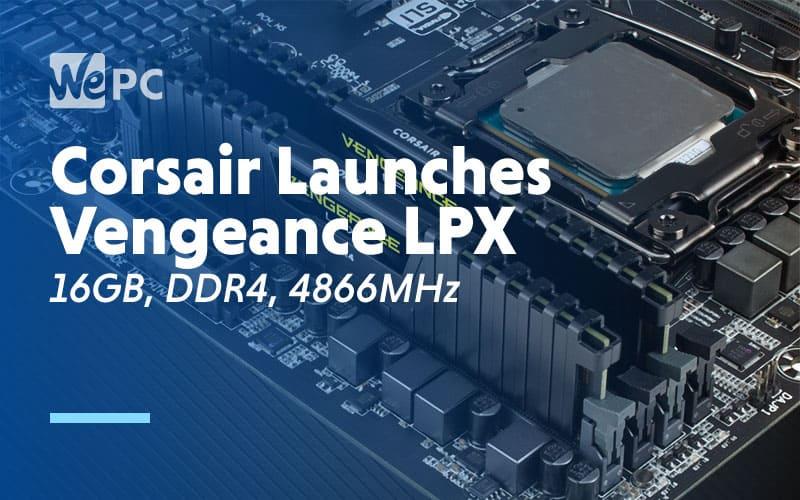 Corsair Launches Vengeance LPX 16GB DDR4 4866MHz