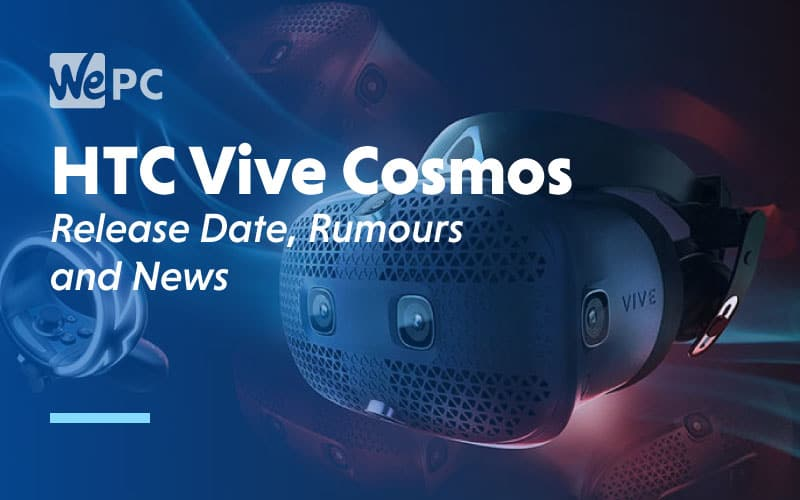 HTC Vive Cosmos Release Date Rumours and News 1