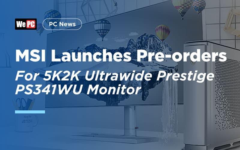 MSI 5K2K Ultrawide Prestige PS341WU Monitor