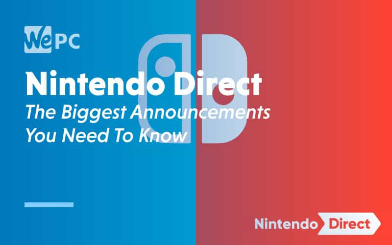 Nintendo Direct The Biggest Announcements You Need To Know