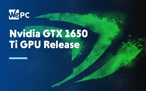 Nvidia GTX 1650 Ti GPU Release 1