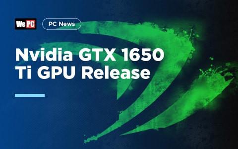 Nvidia GTX 1650 Ti GPU Release