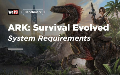 ARK Survival Evolved System Requirements