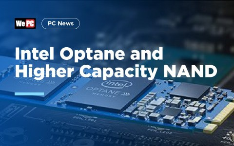 Intel Optane and Higher Capacity NAND