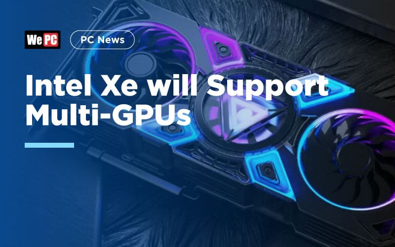 Intel Xe will Support Multi GPUs