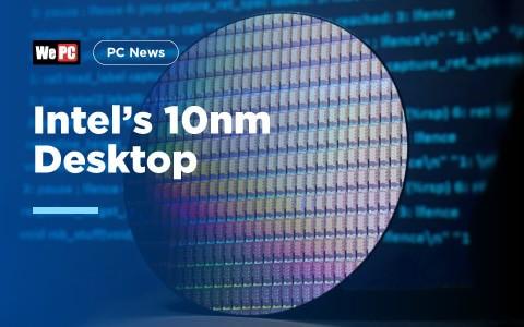 Intels 10nm Desktop