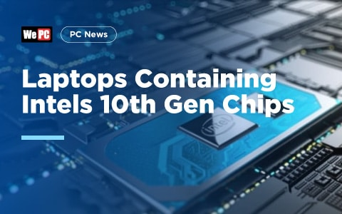 Laptops Containing Intels 10th Gen Chips