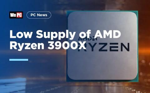 Low Supply of AMD Ryzen 3900X