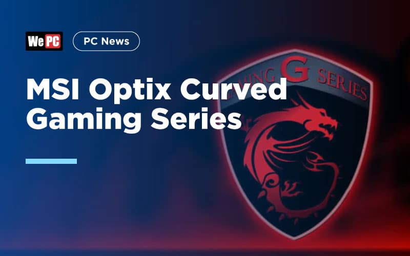 MSI Optix Curved Gaming Series