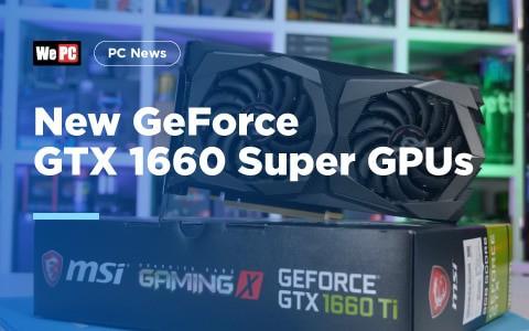 New GeForce GTX 1660 Super GPUs