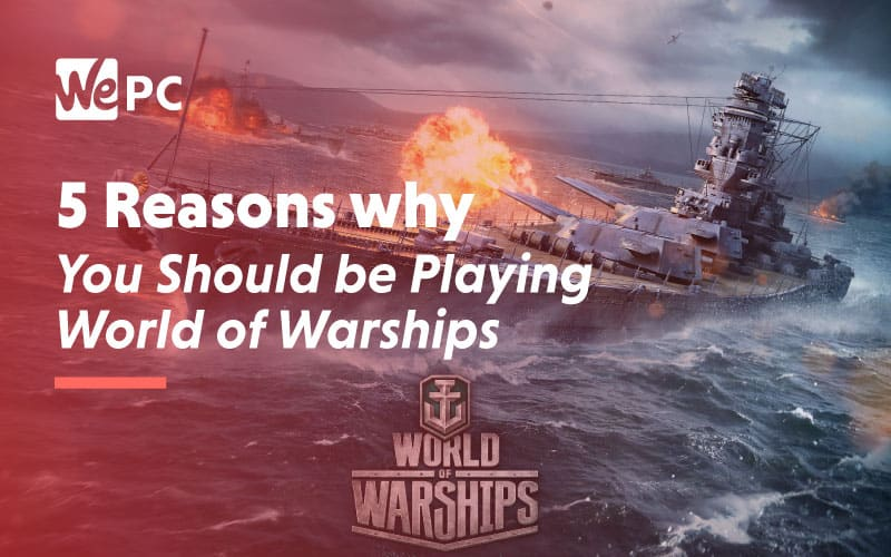 5 Reasons Why You Should be Playing World of Warships